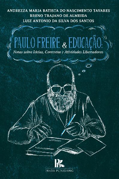 PAULO FREIRE & EDUCAÇÃO: Notas sobre Ideias, Contextos e Atividades Libertadoras